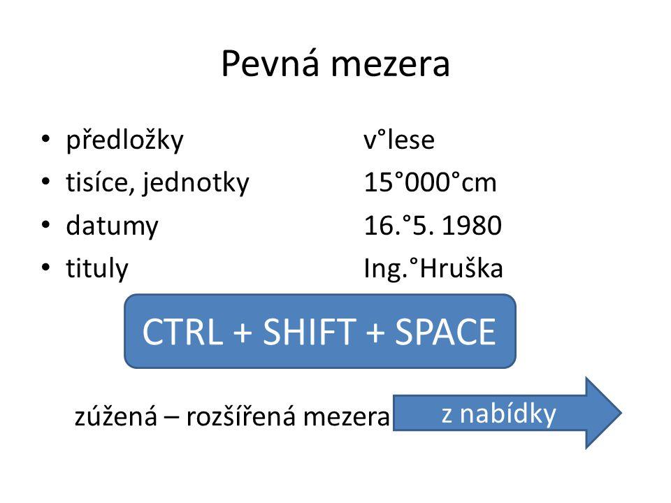 Pevná mezera předložkyv°lese tisíce, jednotky15°000°cm datumy16.°5. 1980 titulyIng.°Hruška CTRL + SHIFT + SPACE zúžená – rozšířená mezera z nabídky