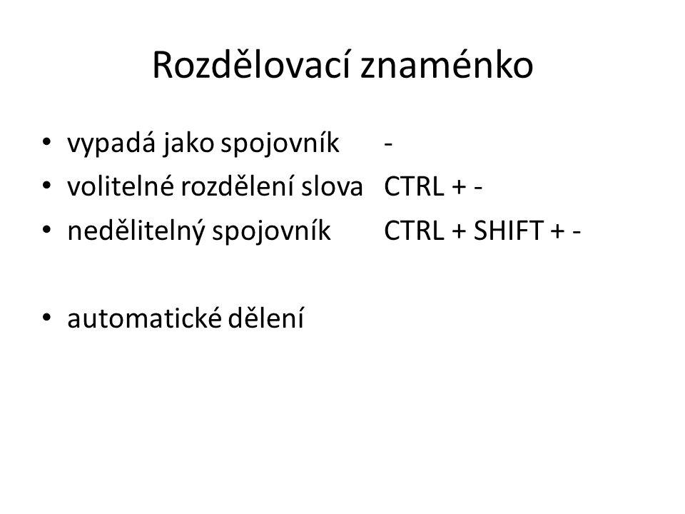 Rozdělovací znaménko vypadá jako spojovník- volitelné rozdělení slovaCTRL + - nedělitelný spojovníkCTRL + SHIFT + - automatické dělení