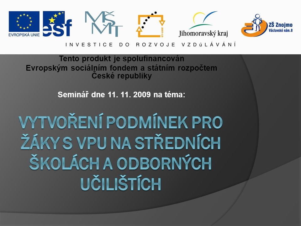 Tento produkt je spolufinancován Evropským sociálním fondem a státním rozpočtem České republiky Seminář dne 11.