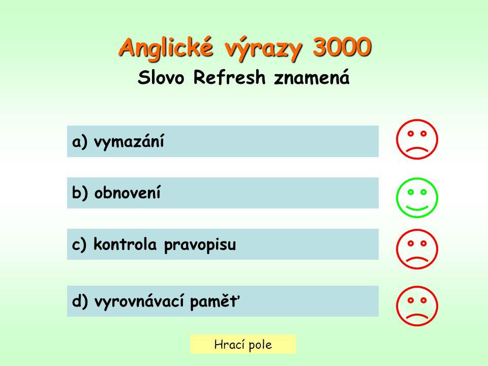 Hrací pole Anglické výrazy3000 Anglické výrazy 3000 Slovo Refresh znamená a) vymazání b) obnovení c) kontrola pravopisu d) vyrovnávací paměť