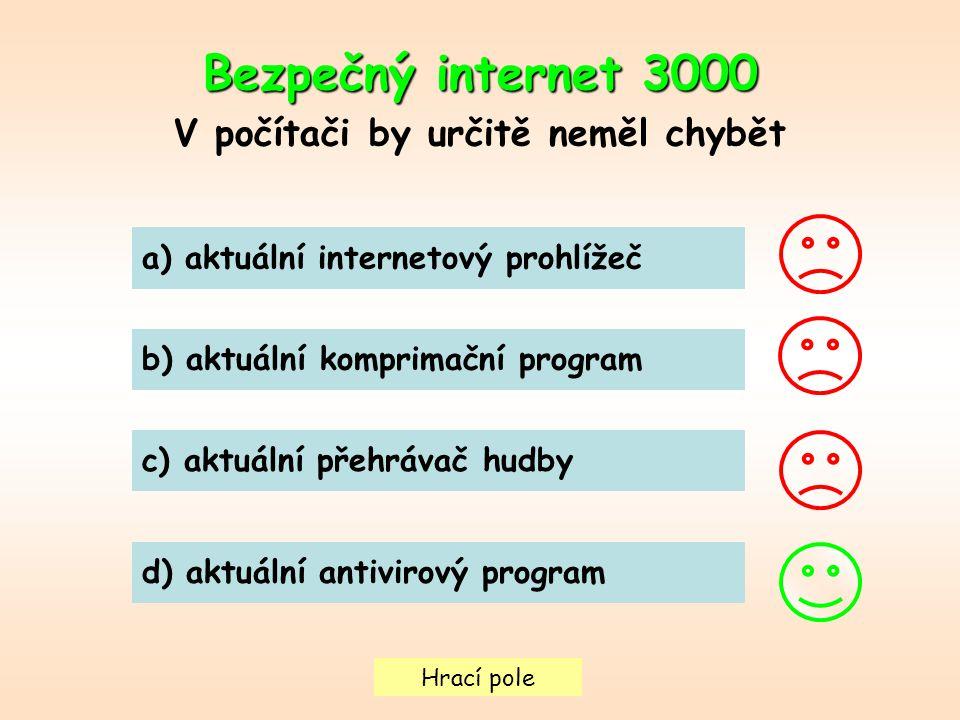 Hrací pole Bezpečný internet3000 Bezpečný internet 3000 V počítači by určitě neměl chybět a) aktuální internetový prohlížeč b) aktuální komprimační pr