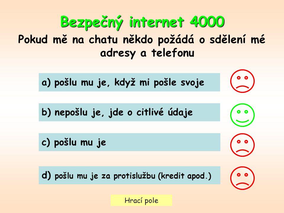 Hrací pole Bezpečný internet4000 Bezpečný internet 4000 Pokud mě na chatu někdo požádá o sdělení mé adresy a telefonu a) pošlu mu je, když mi pošle sv