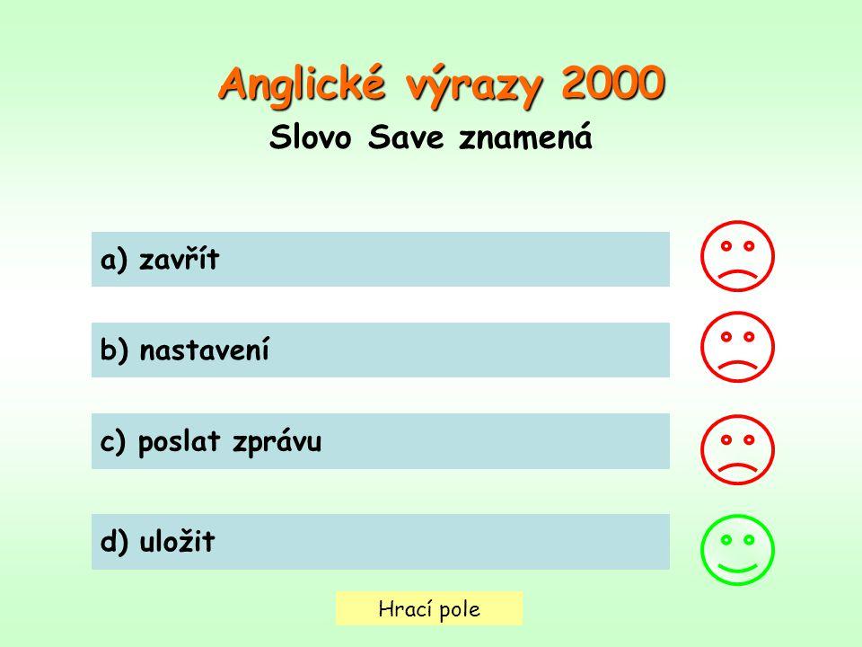 Hrací pole Anglické výrazy2000 Anglické výrazy 2000 Slovo Save znamená a) zavřít b) nastavení c) poslat zprávu d) uložit