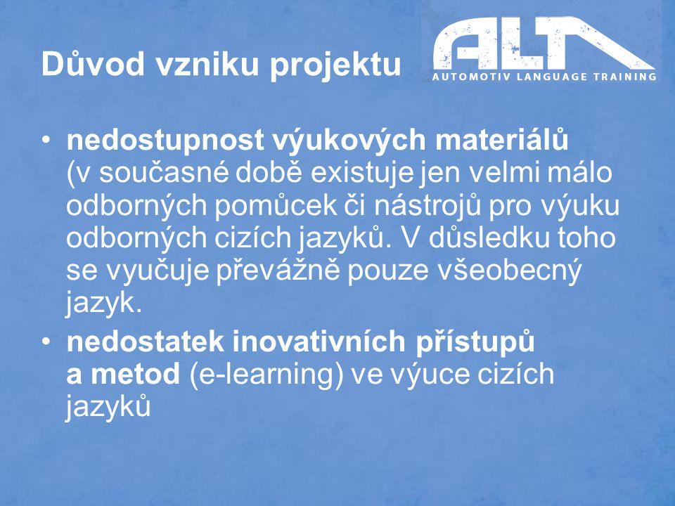 Důvod vzniku projektu nedostupnost výukových materiálů (v současné době existuje jen velmi málo odborných pomůcek či nástrojů pro výuku odborných cizích jazyků.