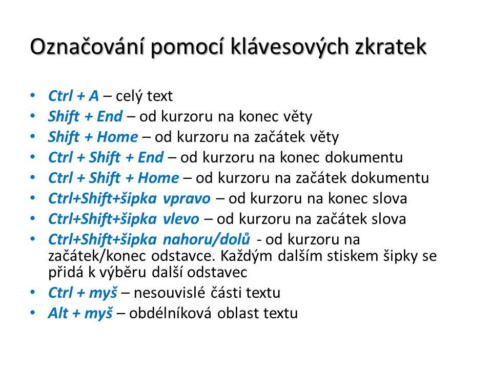 Označování pomocí klávesových zkratek Ctrl + A – celý text Shift + End – od kurzoru na konec věty Shift + Home – od kurzoru na začátek věty Ctrl + Shi