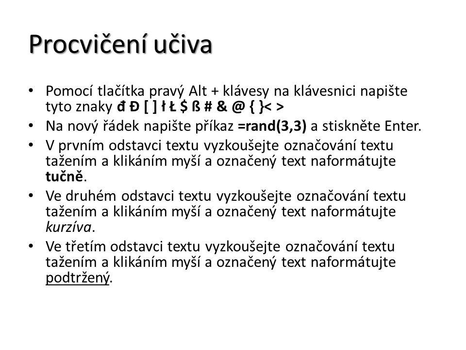 Procvičení učiva Pomocí tlačítka pravý Alt + klávesy na klávesnici napište tyto znaky đ Đ [ ] ł Ł $ ß # & @ { } Na nový řádek napište příkaz =rand(3,3