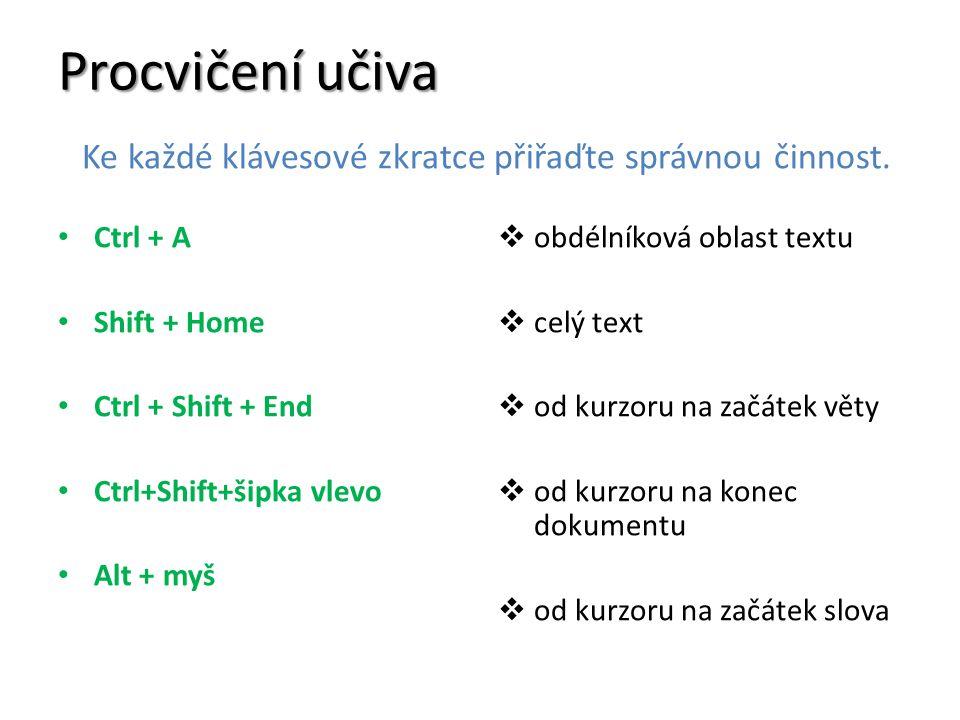 Procvičení učiva Ctrl + A Shift + Home Ctrl + Shift + End Ctrl+Shift+šipka vlevo Alt + myš  obdélníková oblast textu  celý text  od kurzoru na začá