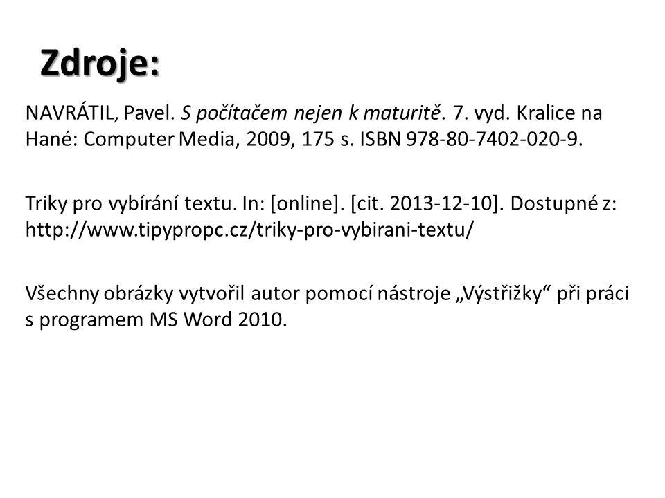 Zdroje: NAVRÁTIL, Pavel. S počítačem nejen k maturitě. 7. vyd. Kralice na Hané: Computer Media, 2009, 175 s. ISBN 978-80-7402-020-9. Triky pro vybírán