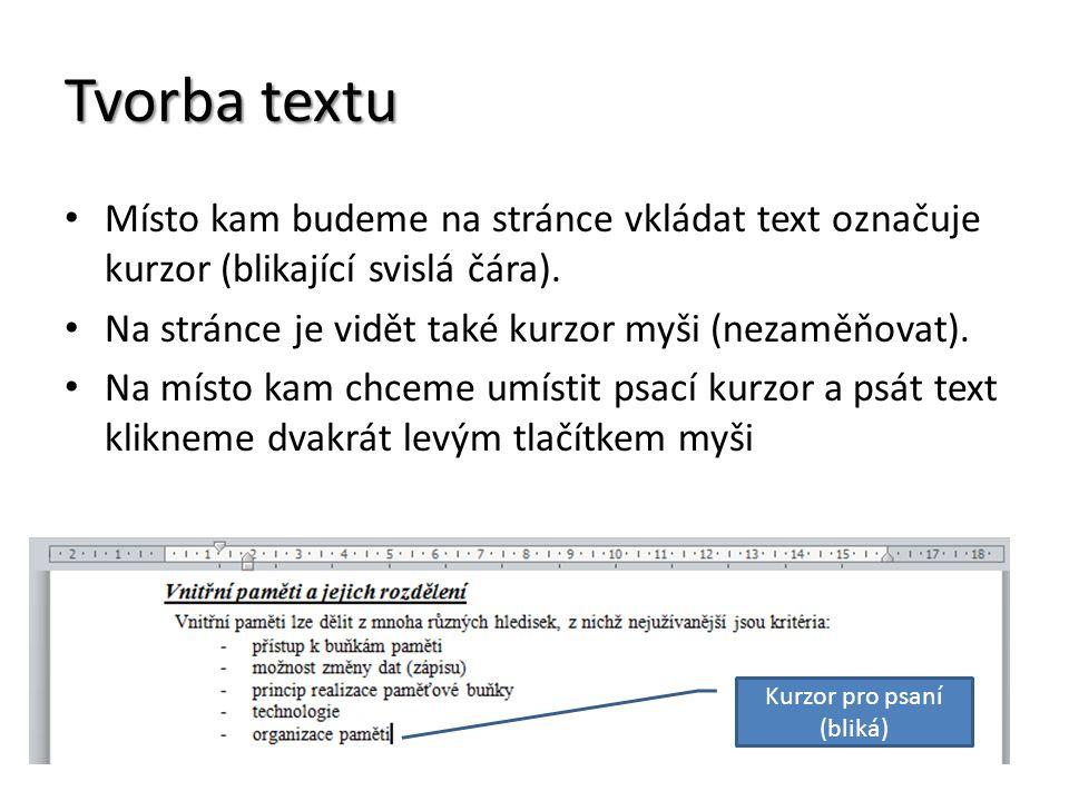 Tvorba textu Místo kam budeme na stránce vkládat text označuje kurzor (blikající svislá čára). Na stránce je vidět také kurzor myši (nezaměňovat). Na