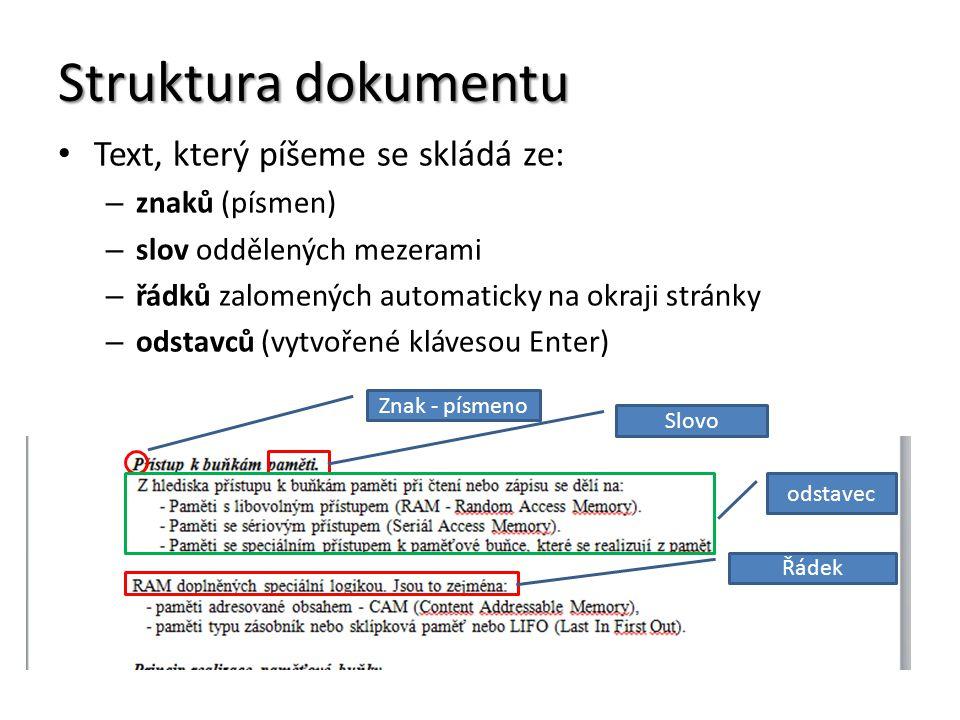 Struktura dokumentu Text, který píšeme se skládá ze: – znaků (písmen) – slov oddělených mezerami – řádků zalomených automaticky na okraji stránky – od