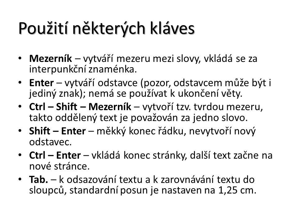Použití některých kláves Mezerník – vytváří mezeru mezi slovy, vkládá se za interpunkční znaménka. Enter – vytváří odstavce (pozor, odstavcem může být
