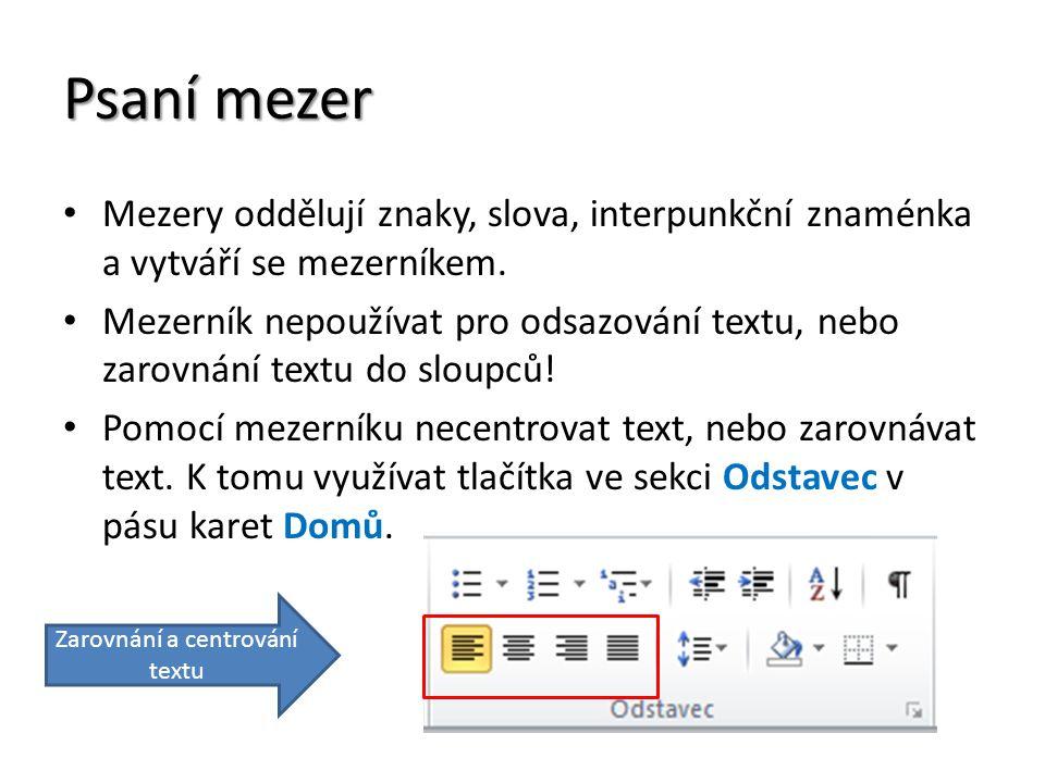 Psaní mezer Mezery oddělují znaky, slova, interpunkční znaménka a vytváří se mezerníkem. Mezerník nepoužívat pro odsazování textu, nebo zarovnání text