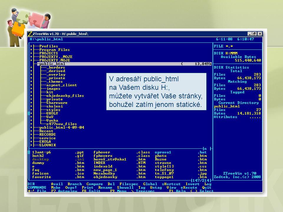 V adresáří public_html na Vašem disku H:, můžete vytvářet Vaše stránky, bohužel zatím jenom statické.