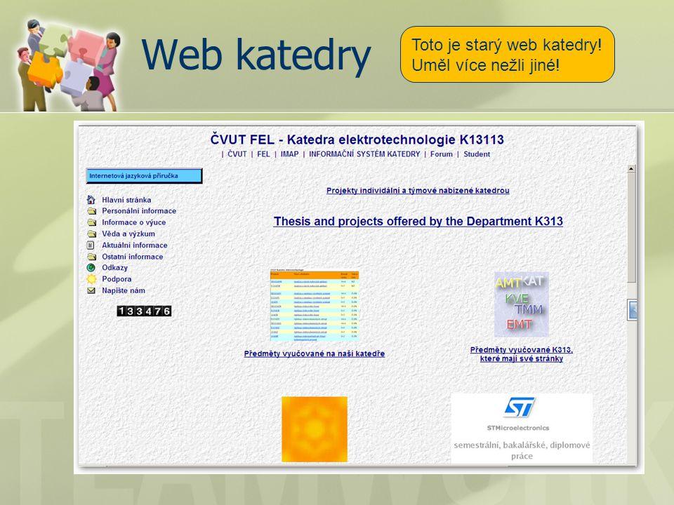 Web katedry Toto je starý web katedry! Uměl více nežli jiné!