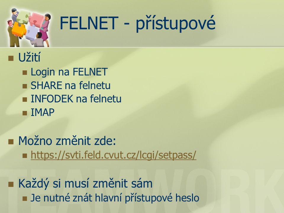 FELNET - přístupové Užití Login na FELNET SHARE na felnetu INFODEK na felnetu IMAP Možno změnit zde: https://svti.feld.cvut.cz/lcgi/setpass/ Každý si musí změnit sám Je nutné znát hlavní přístupové heslo