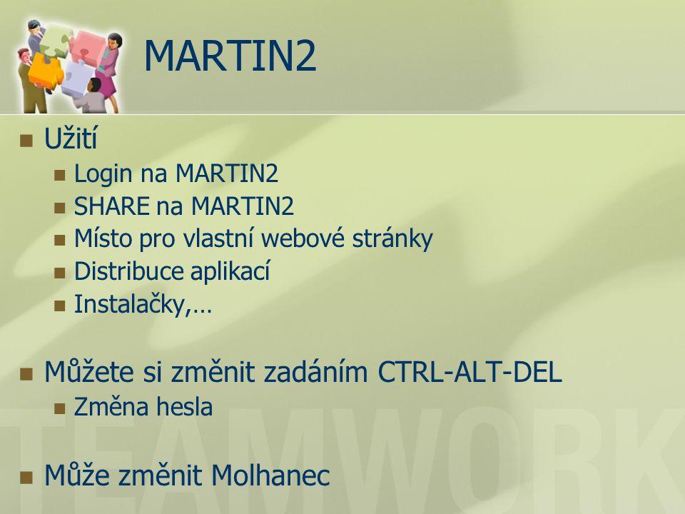 MARTIN2 Užití Login na MARTIN2 SHARE na MARTIN2 Místo pro vlastní webové stránky Distribuce aplikací Instalačky,… Můžete si změnit zadáním CTRL-ALT-DEL Změna hesla Může změnit Molhanec