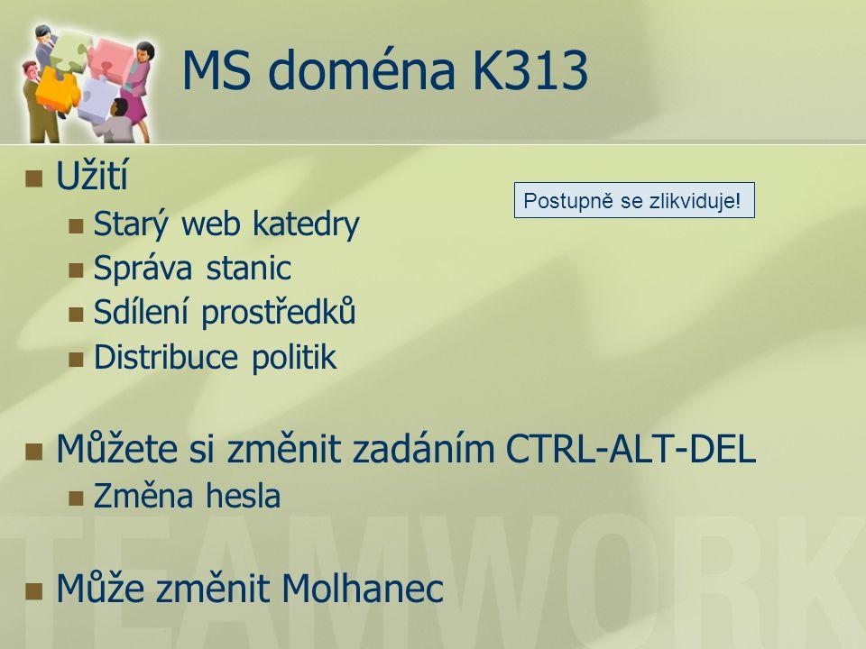 MS doména K313 Užití Starý web katedry Správa stanic Sdílení prostředků Distribuce politik Můžete si změnit zadáním CTRL-ALT-DEL Změna hesla Může změnit Molhanec Postupně se zlikviduje!