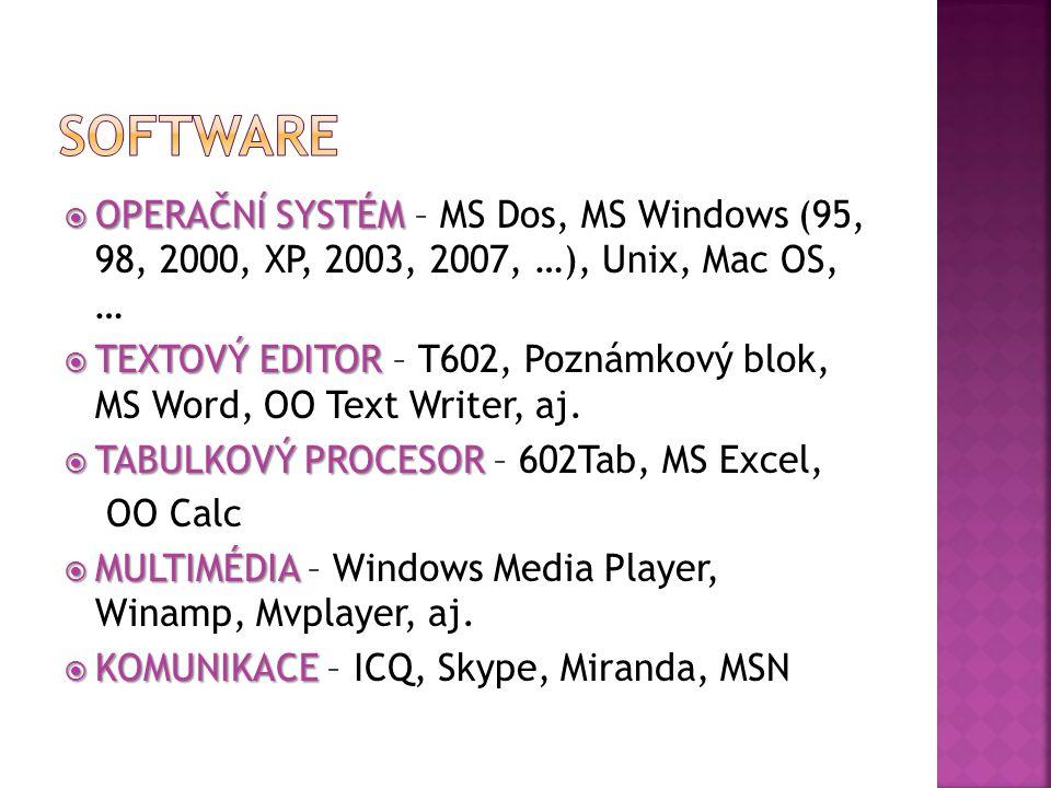  OPERAČNÍ SYSTÉM  OPERAČNÍ SYSTÉM – MS Dos, MS Windows (95, 98, 2000, XP, 2003, 2007, …), Unix, Mac OS, …  TEXTOVÝEDITOR  TEXTOVÝ EDITOR – T602, Poznámkový blok, MS Word, OO Text Writer, aj.