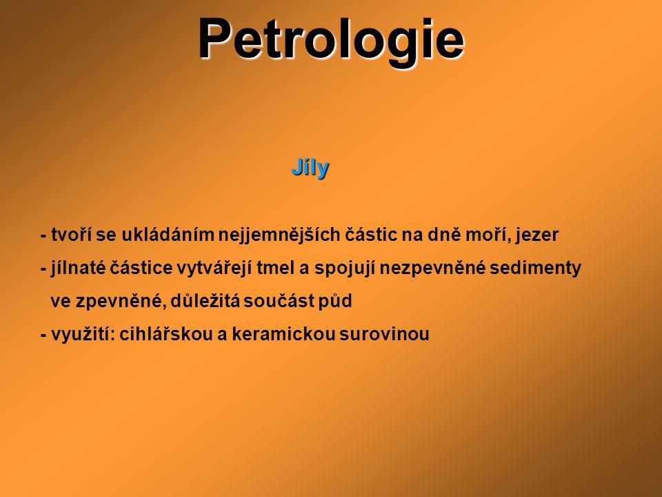 Petrologie Jíly Jíly - tvoří se ukládáním nejjemnějších částic na dně moří, jezer - jílnaté částice vytvářejí tmel a spojují nezpevněné sedimenty ve z