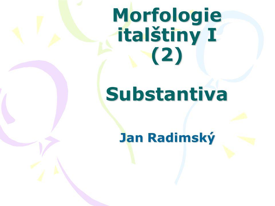 Morfologie italštiny I (2) Substantiva Jan Radimský