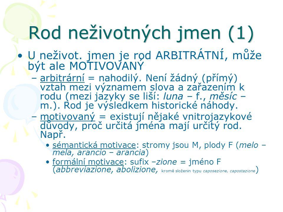 Rod neživotných jmen (1) U neživot. jmen je rod ARBITRÁTNÍ, může být ale MOTIVOVANÝ –arbitrární = nahodilý. Není žádný (přímý) vztah mezi významem slo
