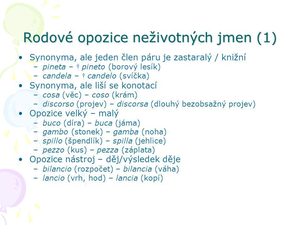 Rodové opozice neživotných jmen (1) Synonyma, ale jeden člen páru je zastaralý / knižní –pineta – † pineto (borový lesík) –candela – † candelo (svíčka