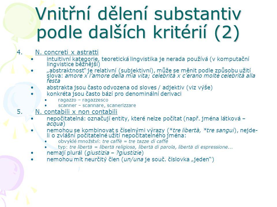 Vnitřní dělení substantiv podle dalších kritérií (2) 4.N. concreti x astratti intuitivní kategorie, teoretická lingvistika je nerada používá (v komput