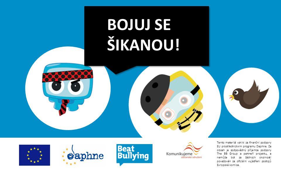 BOJUJ SE ŠIKANOU. Tento materiál vznikl za finanční podpory EU prostřednictvím programu Daphne.