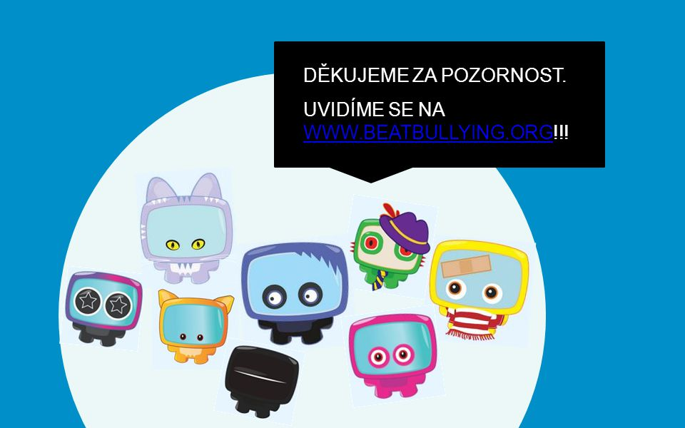 DĚKUJEME ZA POZORNOST. UVIDÍME SE NA WWW.BEATBULLYING.ORG!!! WWW.BEATBULLYING.ORG
