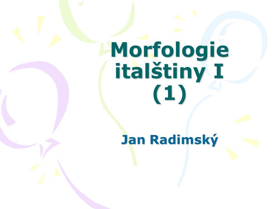 Morfologie italštiny I (1) Jan Radimský