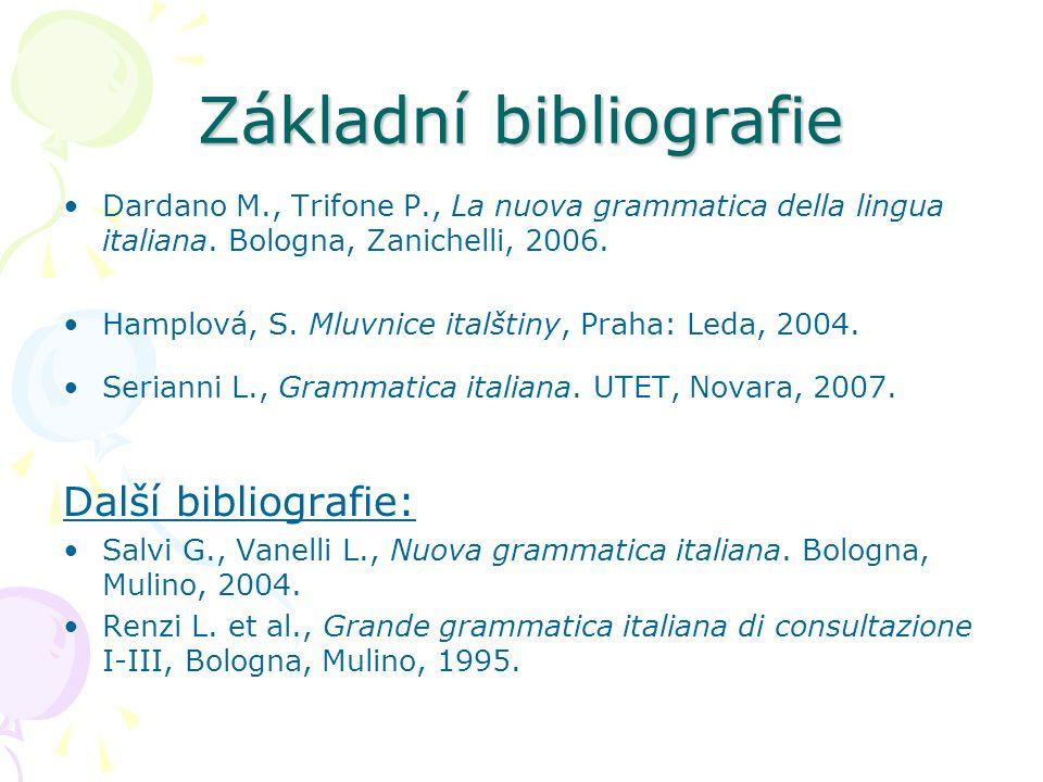 Základní bibliografie Dardano M., Trifone P., La nuova grammatica della lingua italiana. Bologna, Zanichelli, 2006. Hamplová, S. Mluvnice italštiny, P