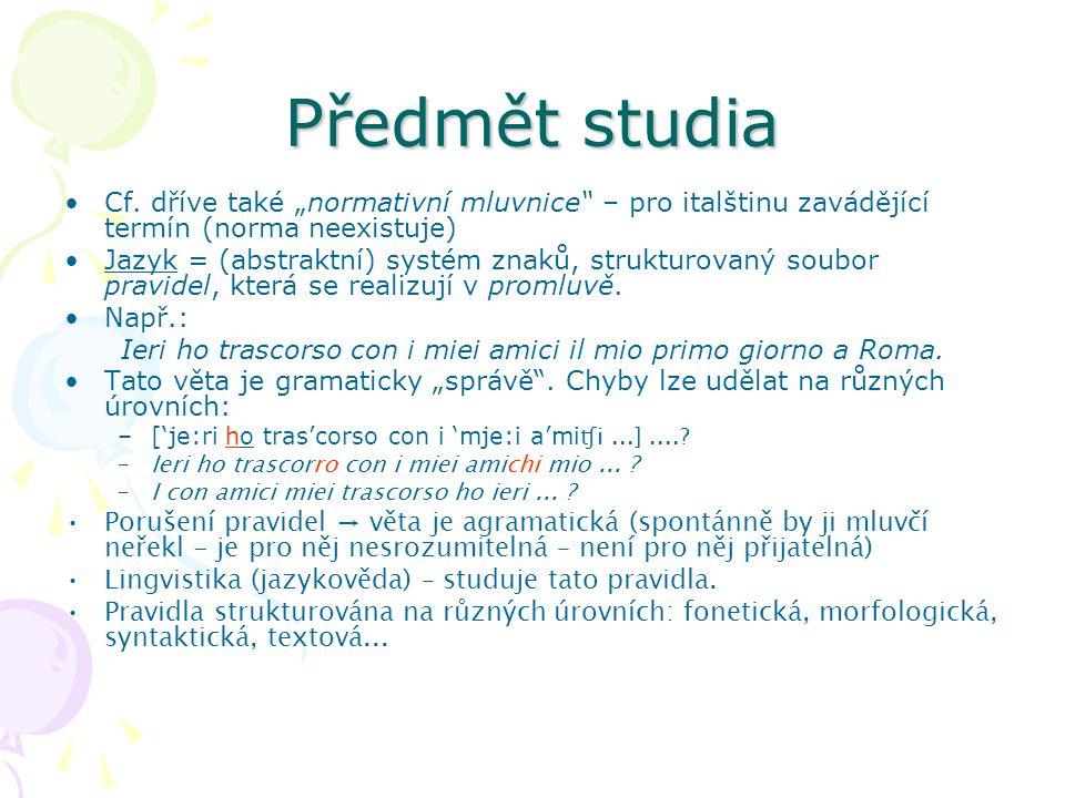 """Předmět studia Cf. dříve také """"normativní mluvnice"""" – pro italštinu zavádějící termín (norma neexistuje) Jazyk = (abstraktní) systém znaků, strukturov"""