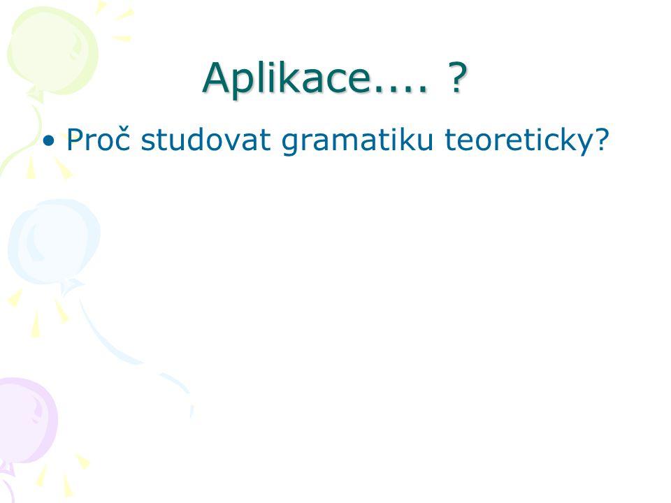 Aplikace.... ? Proč studovat gramatiku teoreticky?