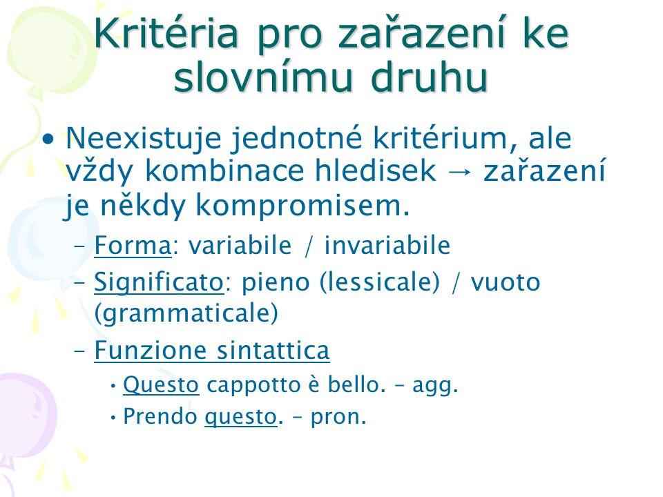 Kritéria pro zařazení ke slovnímu druhu Neexistuje jednotné kritérium, ale vždy kombinace hledisek → zařazení je někdy kompromisem. –Forma: variabile