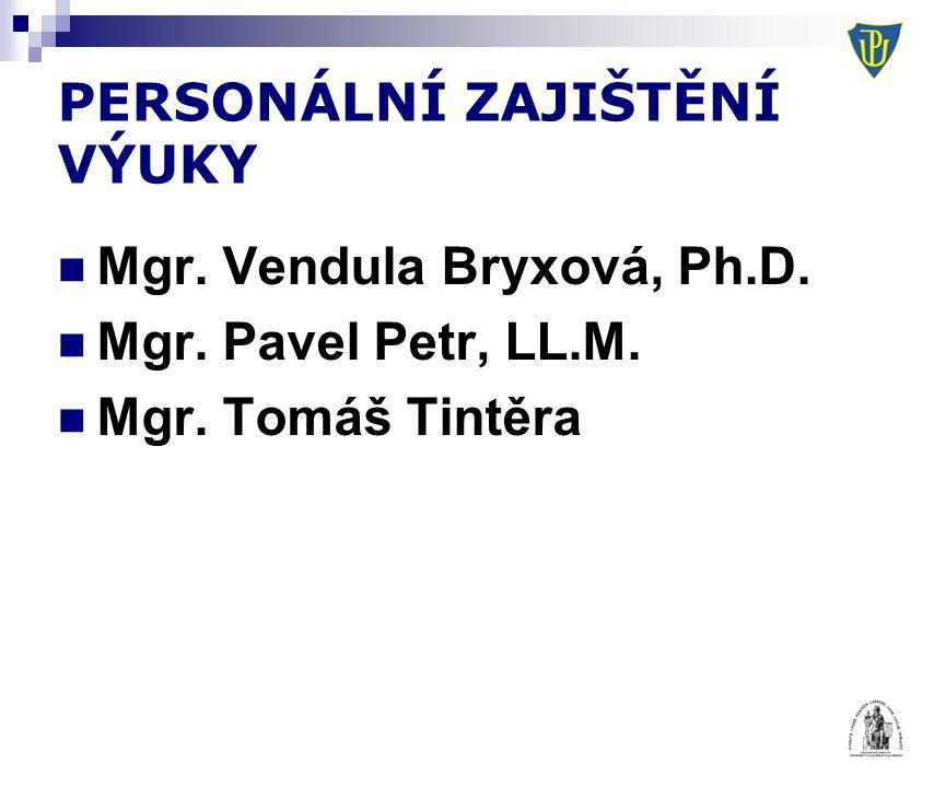 PERSONÁLNÍ ZAJIŠTĚNÍ VÝUKY Mgr. Vendula Bryxová, Ph.D. Mgr. Pavel Petr, LL.M. Mgr. Tomáš Tintěra