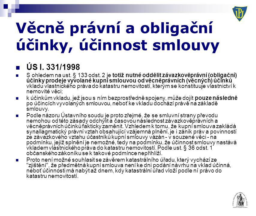 Věcně právní a obligační účinky, účinnost smlouvy ÚS I. 331/1998 S ohledem na ust. § 133 odst. 2 je totiž nutné oddělit závazkověprávní (obligační) úč