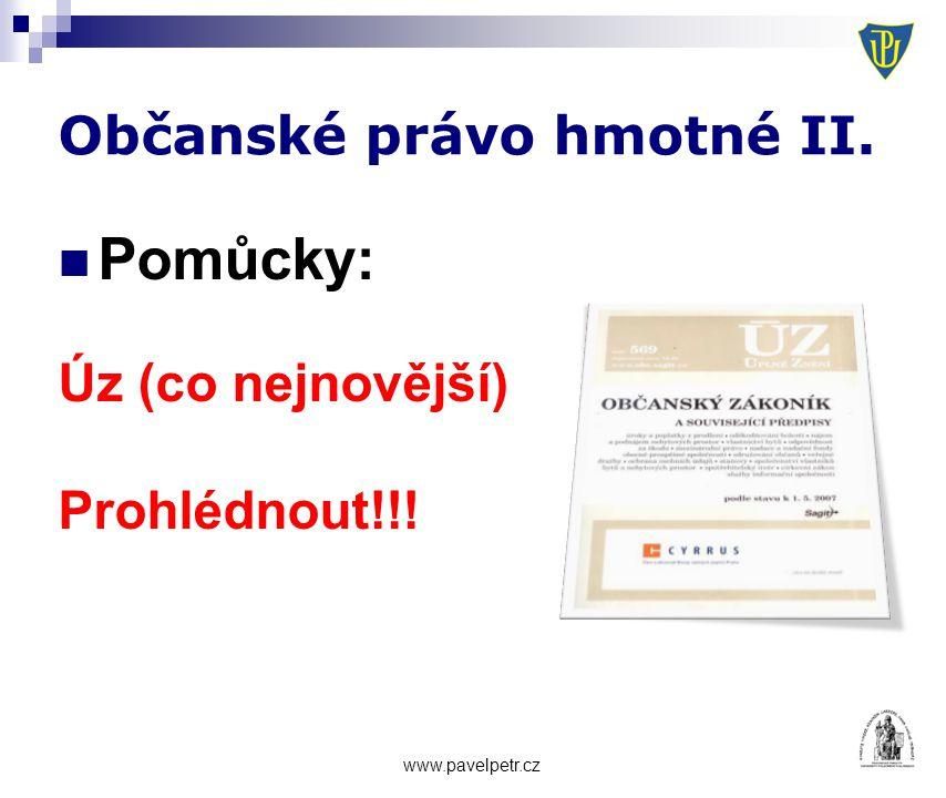 Občanské právo hmotné II. Pomůcky: Úz (co nejnovější) Prohlédnout!!! www.pavelpetr.cz