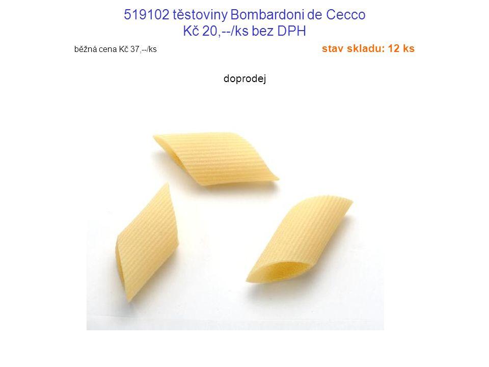 519102 těstoviny Bombardoni de Cecco Kč 20,--/ks bez DPH běžná cena Kč 37,--/ks stav skladu: 12 ks doprodej