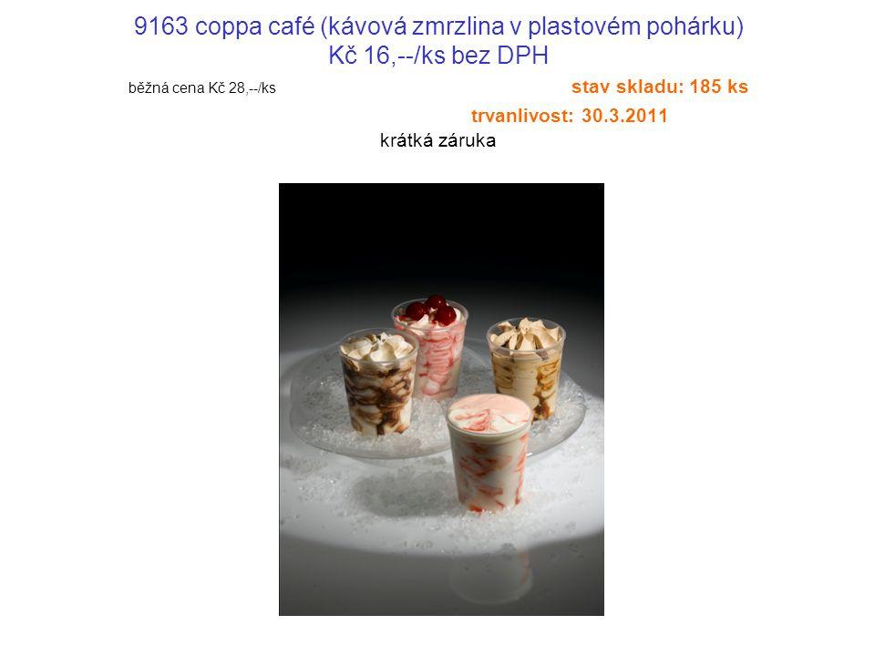 9163 coppa café (kávová zmrzlina v plastovém pohárku) Kč 16,--/ks bez DPH běžná cena Kč 28,--/ks stav skladu: 185 ks trvanlivost: 30.3.2011 krátká záruka