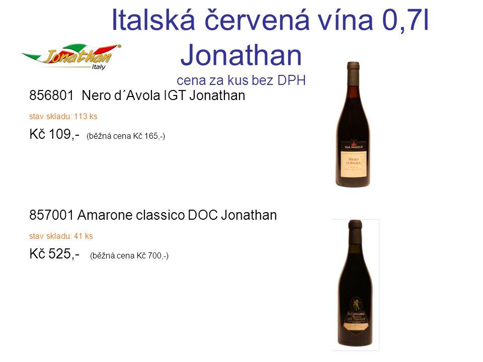 Italská červená vína 0,7l Jonathan cena za kus bez DPH 856801 Nero d´Avola IGT Jonathan stav skladu: 113 ks Kč 109,- (běžná cena Kč 165,-) 857001 Amarone classico DOC Jonathan stav skladu: 41 ks Kč 525,- (běžná cena Kč 700,-)