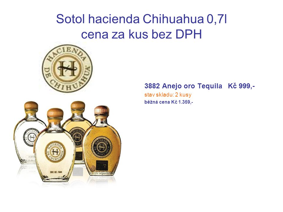Sotol hacienda Chihuahua 0,7l cena za kus bez DPH 3882 Anejo oro Tequila Kč 999,- stav skladu: 2 kusy běžná cena Kč 1.359,-