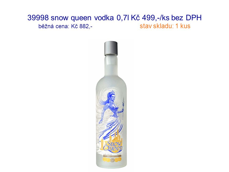 39998 snow queen vodka 0,7l Kč 499,-/ks bez DPH běžná cena: Kč 882,- stav skladu: 1 kus