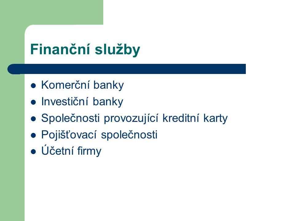 Finanční služby Komerční banky Investiční banky Společnosti provozující kreditní karty Pojišťovací společnosti Účetní firmy