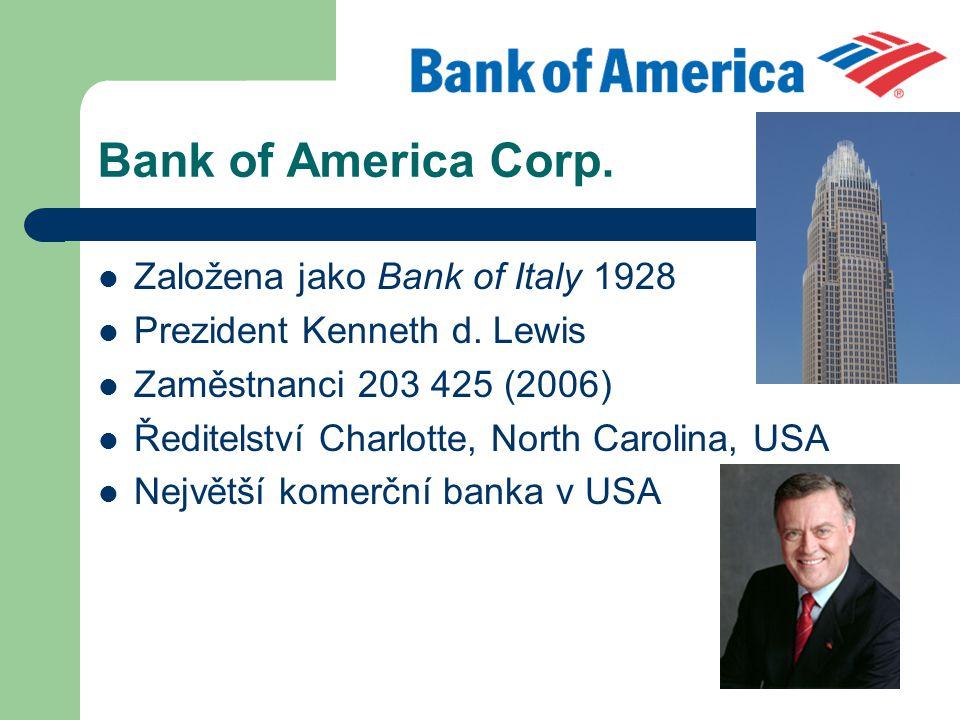 Bank of America Corp. Založena jako Bank of Italy 1928 Prezident Kenneth d. Lewis Zaměstnanci 203 425 (2006) Ředitelství Charlotte, North Carolina, US