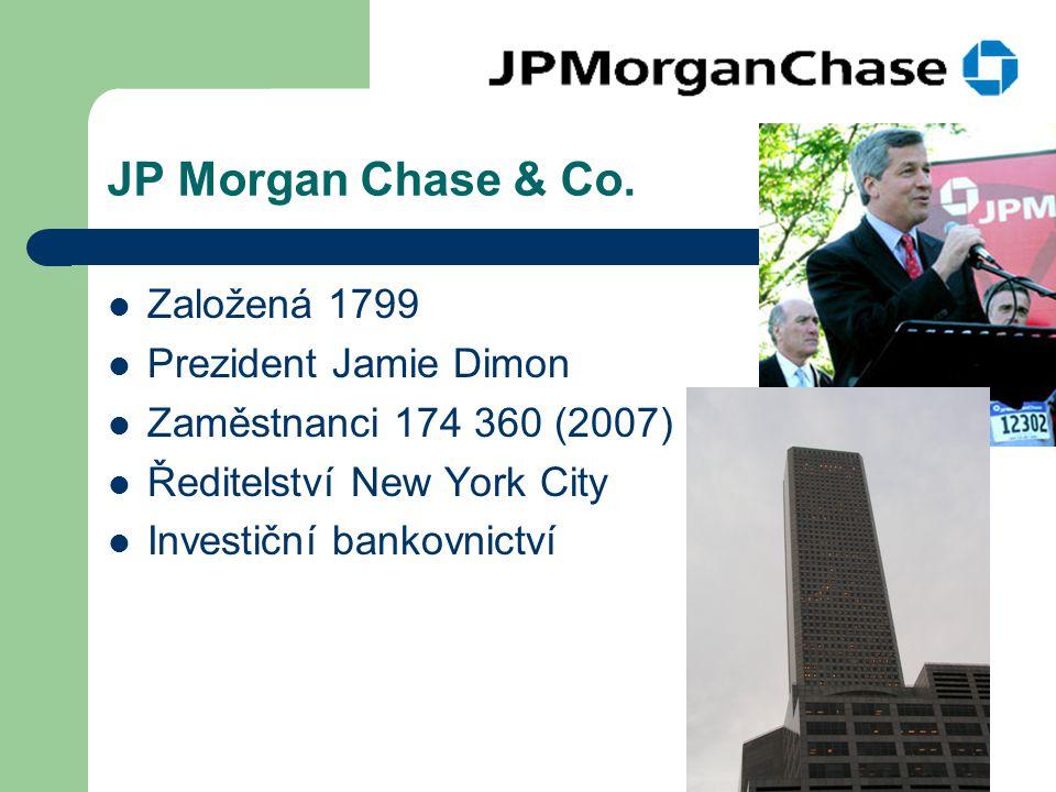 JP Morgan Chase & Co. Založená 1799 Prezident Jamie Dimon Zaměstnanci 174 360 (2007) Ředitelství New York City Investiční bankovnictví