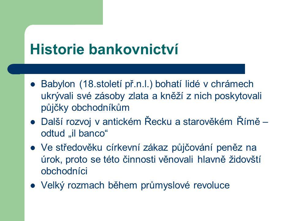 Historie bankovnictví Babylon (18.století př.n.l.) bohatí lidé v chrámech ukrývali své zásoby zlata a kněží z nich poskytovali půjčky obchodníkům Dalš