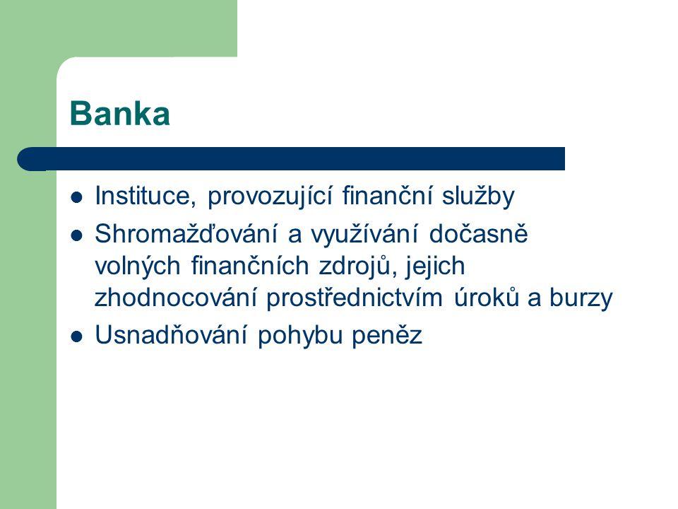 Banka Instituce, provozující finanční služby Shromažďování a využívání dočasně volných finančních zdrojů, jejich zhodnocování prostřednictvím úroků a