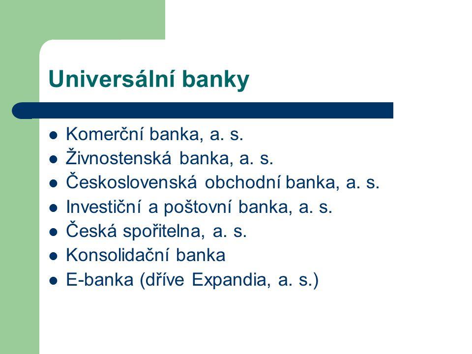 Universální banky Komerční banka, a. s. Živnostenská banka, a. s. Československá obchodní banka, a. s. Investiční a poštovní banka, a. s. Česká spořit