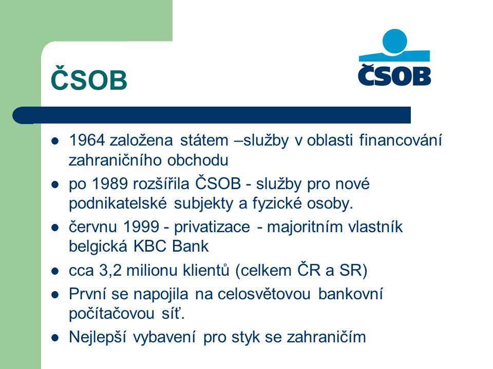 ČSOB 1964 založena státem –služby v oblasti financování zahraničního obchodu po 1989 rozšířila ČSOB - služby pro nové podnikatelské subjekty a fyzické
