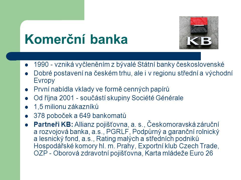 Komerční banka 1990 - vzniká vyčleněním z bývalé Státní banky československé Dobré postavení na českém trhu, ale i v regionu střední a východní Evropy